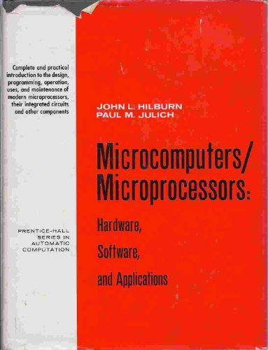 Microcomputers/Microprocessors: Hardware, Software, and Applications (Prentice-Hall series: Hilburn, John L.