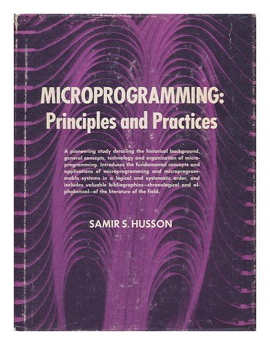 Microprogramming Principles and Practices: Husson, Samir S.
