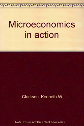 Microeconomics in action (0135814707) by Clarkson, Kenneth W