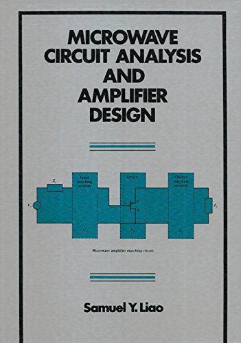 Microwave Circuit Analysis and Amplifier Design: Liao, Samuel Y.