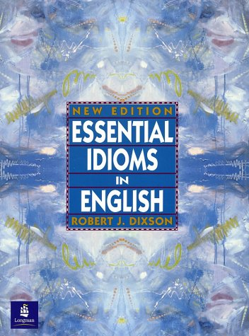 Essential Idioms in English, New Edition: Robert J. Dixson