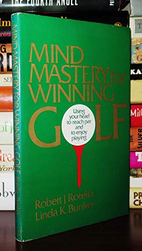 Mind mastery for winning golf: Using your head to reach par and to enjoy playing: Rotella, Robert J