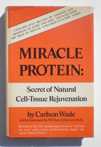 Miracle Protein: Secret of Natural Cell-Tissue Rejuvenation: Wade, Carlson