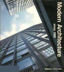 Modern Architecture since 1900: William Curtis