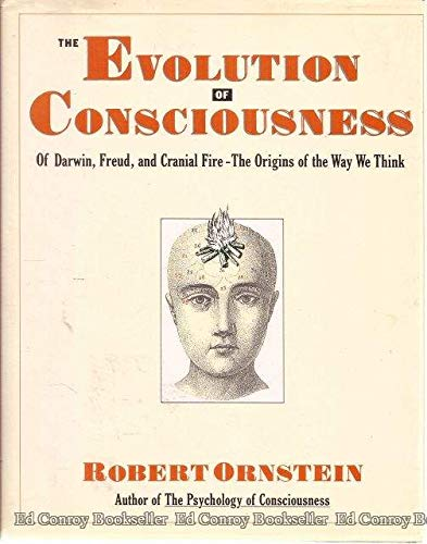 The Evolution of Consciousness- of Darwin, Freud, and Cranial Fire- the Origins of the Way We Think...