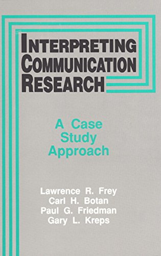 Interpreting Communication Research: A Case Study Approach: Frey, Lawrence R; Botan, Carl H.; ...