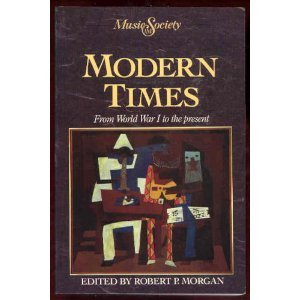 9780135901342: Modern Times : From World War I to the Present (Music and Society)