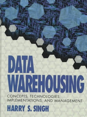 Data Warehousing: Concepts, Technology, Implementations, and Management: Singh, Harry