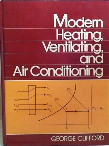 Modern Heating, Ventilating and Air Conditioning: George F. Clifford