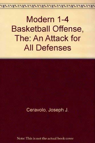 The Modern 1-4 Basketball Offense : An: Joseph J. Ceravolo