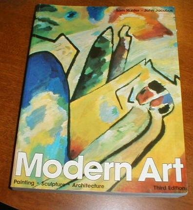 Modern Art: Painting, Sculpture, Architecture Third Edition: John M. Jacobus,