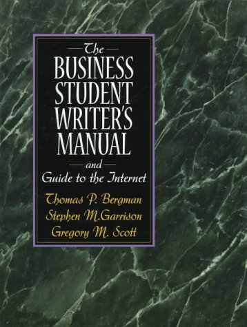 The Business Student Writer's Manual and Guide: Thomas P. Bergman,