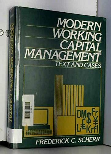 Modern Working Capital Management: Text and Cases: Scherr, Frederick C.