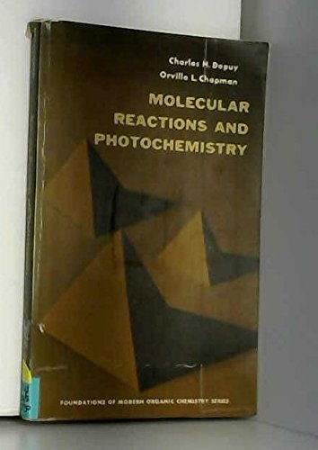 Molecular Reactions and Photochemistry (Foundations of Modern: Charles Herbert DePuy,