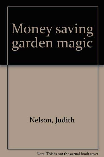 Money Saving Garden Magic: Judith Nelson