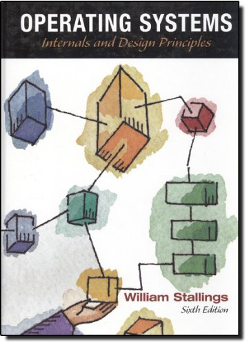 Operating Systems: Internals and Design Principles (6th Edition): William Stallings
