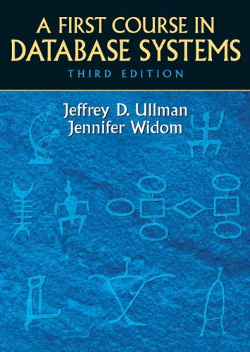 A First Course in Database Systems (3rd Edition): Jeffrey D. Ullman