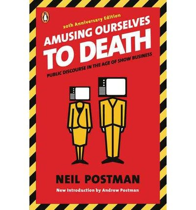 9780136006466: [(Amusing Ourselves to Death: Public Discourse in the Age of Show Business)] [by: Neil Postman]