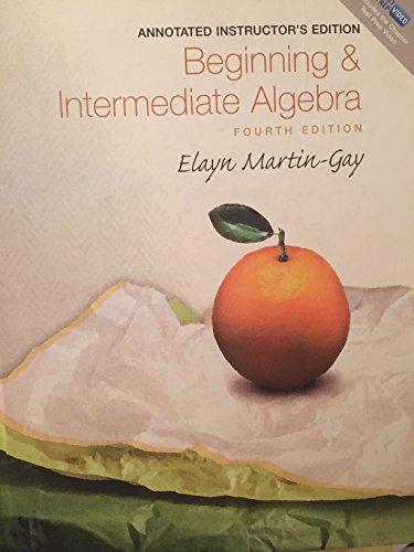 Beginning & Intermediate Algebra Algebra Annotated Instructor's: Elayn Martin Gay