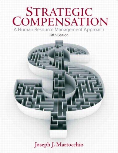 9780136007449: Strategic Compensation: A Human Resource Management Approach