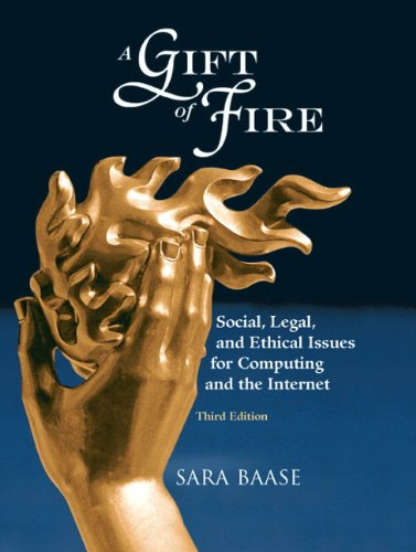 9780136008484: A Gift of Fire: Social, Legal, and Ethical Issues for Computing and the Internet (3rd Edition)