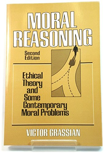 Moral Reasoning: Ethical Theory and Some Contemporary Moral Problems: Victor Grassian