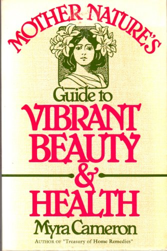 Mother Nature's Guide to Vibrant Beauty and Health: Myra Cameron
