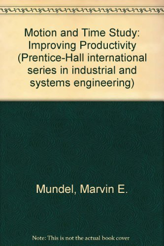 9780136029878: Motion and Time Study: Improving Productivity (Prentice-Hall international series in industrial and systems engineering)