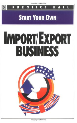 Start Your Own Import Export Business (Start Your Own Business): Prentice Hall