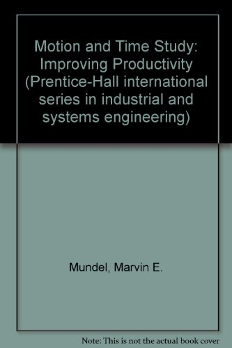 9780136030447: Motion and Time Study: Improving Productivity (Prentice-Hall international series in industrial and systems engineering)