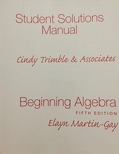 Beginning Algebra Student Solutions Manual: Elayn Martin-Gay