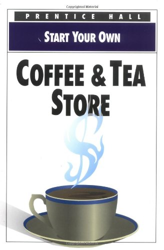 9780136032755: Start Your Own Coffee and Tea Store (Start your own business)