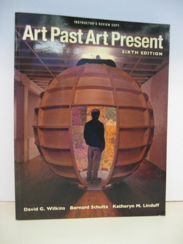 Art Past Art Present Instructor's Review Copy: David G. Wilkins, Bernard Schultz, Katheryn M. ...