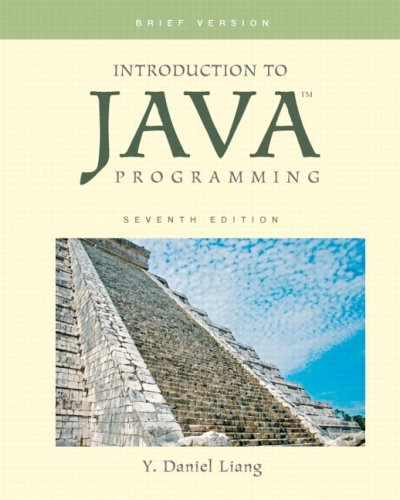 Introduction to Java Programming, Brief Version (7th Edition): Y. Daniel Liang