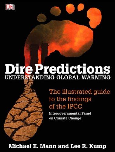 Dire Predictions: Understanding Global Warming: Lee R. Kump,