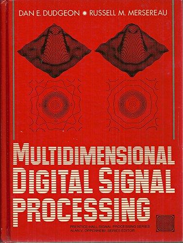 MULTIDIMENSIONAL DIGITAL SIGNAL PROCESSING.: Dudgeon, Dan E. And Russell M. Mersereau.