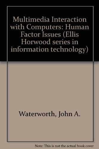 Multimedia Interaction With Computers: Human Factors Issues: John A. Waterworth