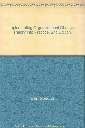 Implementing Organizational Change - Theory Into Practice.: Bert Spector