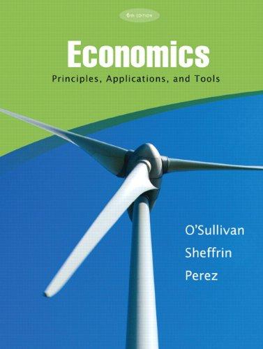 Economics: Principles, Applications and Tools (6th Edition): Arthur O'Sullivan, Steven