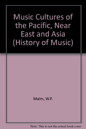 Music Cultures Of The Pacific, The Near East, And Asia: William P. Malm