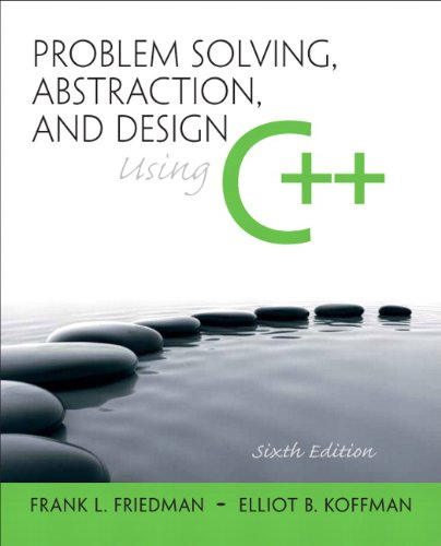 Problem Solving, Abstraction, and Design Using C++: Friedman, Frank L.