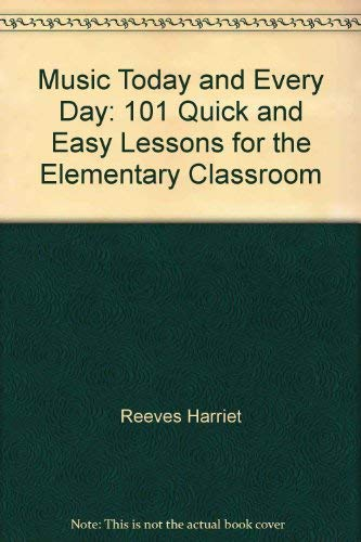 Music today and every day: 101 quick and easy lessons for the elementary classroom: Reeves, Harriet