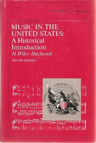Music in the United States;: A historical: H. Wiley Hitchcock