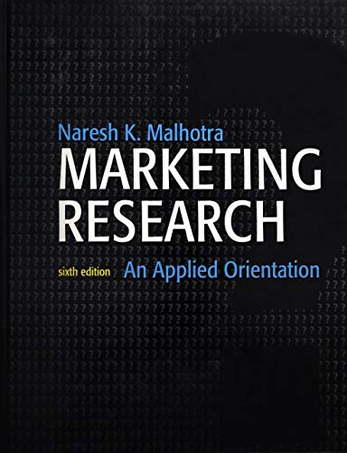 Marketing Research: An Applied Orientation (6th Edition): Naresh K Malhotra