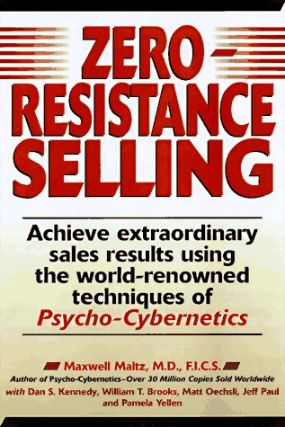 9780136090748: Zero-Resistance Selling: How to Use Psycho-Cybernetics Techniques to Achieve Extraordinary Results in Selling