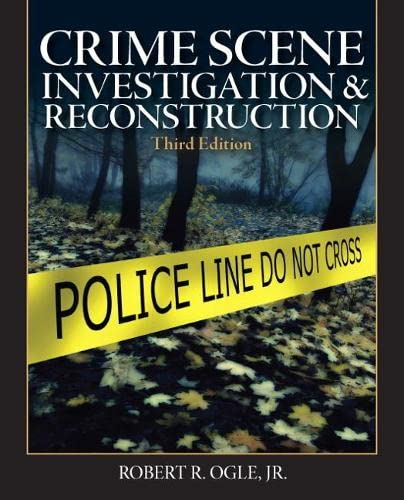 Crime Scene Investigation and Reconstruction (3rd Edition): Robert R. Ogle