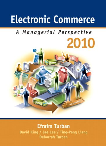 Electronic Commerce 2010: A Managerial Perspective: Efraim Turban, Jae