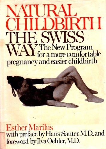9780136100553: Natural Childbirth the Swiss Way: The New Programme for a More Comfortable Pregnancy and Easier Childbirth
