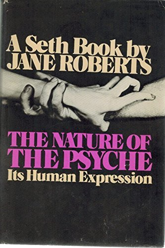 THE NATURE OF THE PSYCHE Its Human Expression: Seth And Jane Roberts