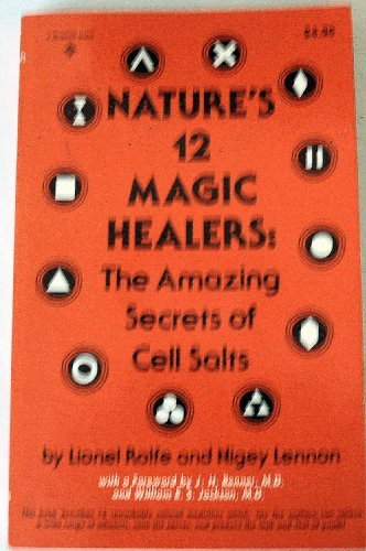 Nature's 12 Magic Healers: The Amazing Secrets of Cell Salts (0136104932) by Lionel Rolfe; Nigey Lennon